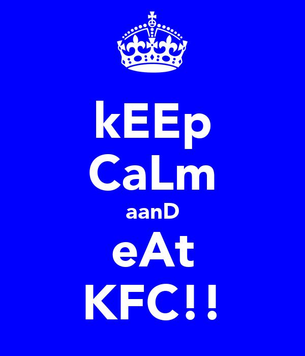 kEEp CaLm aanD eAt KFC!!