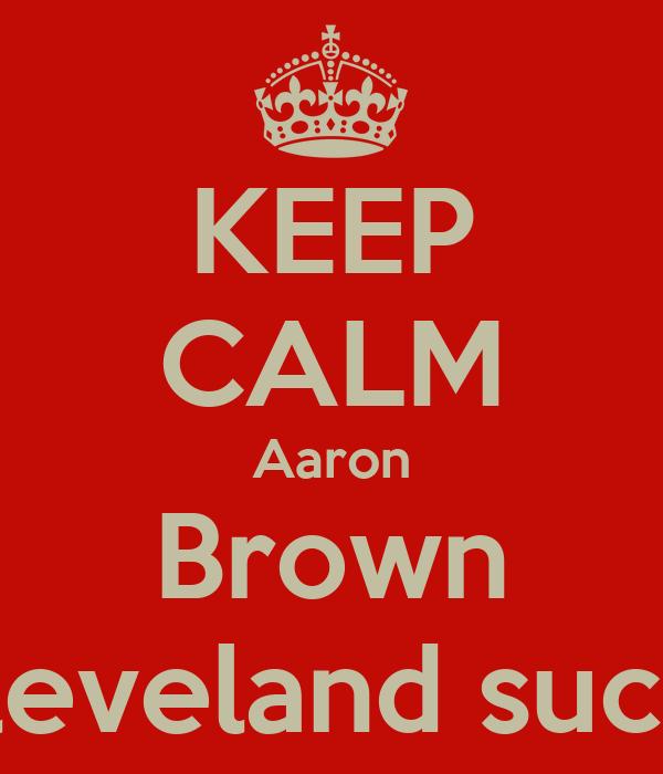 KEEP CALM Aaron Brown Cleveland sucks
