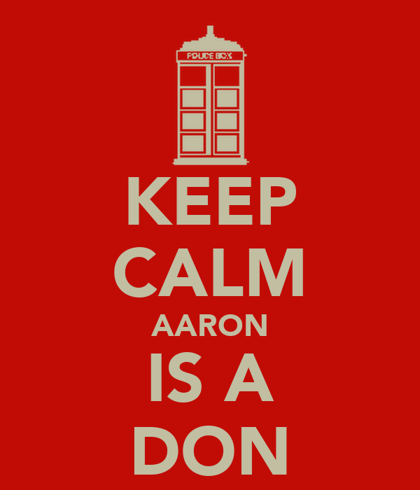 KEEP CALM AARON IS A DON