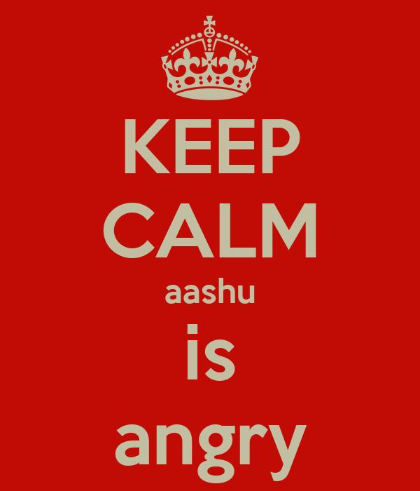 KEEP CALM aashu is angry