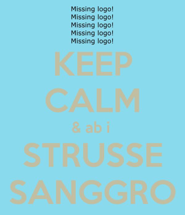 KEEP CALM & ab i  STRUSSE SANGGRO