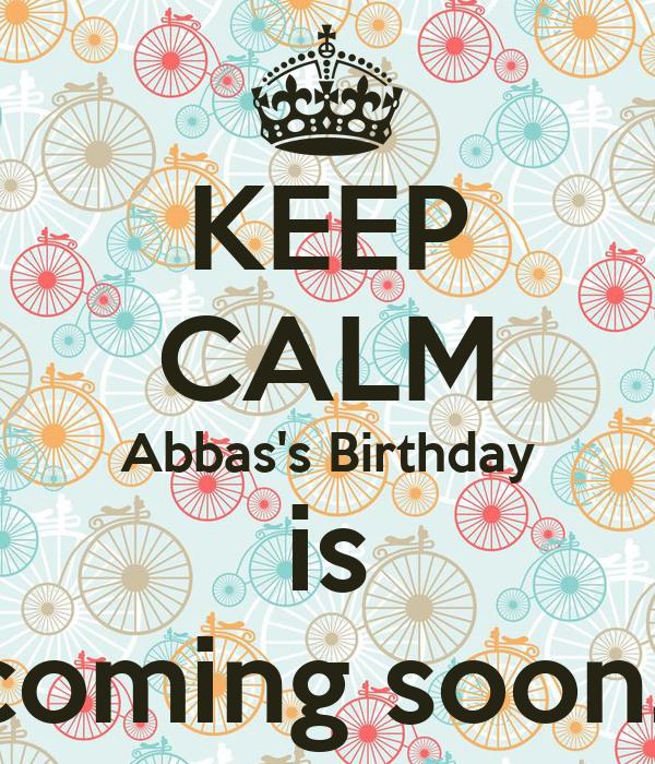 KEEP CALM Abbas's Birthday is coming soon..