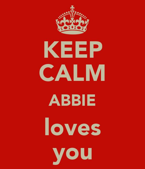 KEEP CALM ABBIE loves you