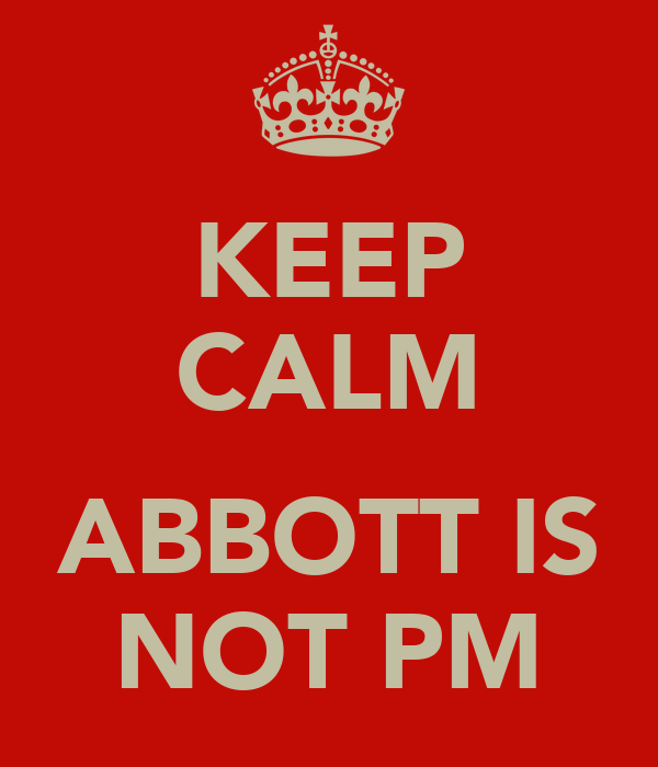 KEEP CALM  ABBOTT IS NOT PM