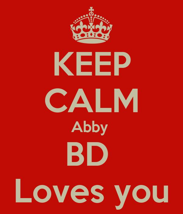 KEEP CALM Abby  BD  Loves you