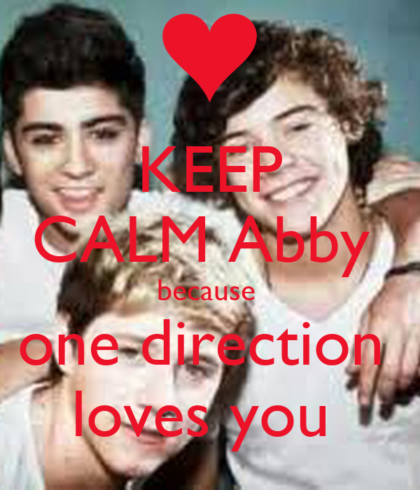 KEEP CALM Abby  because  one direction  loves you