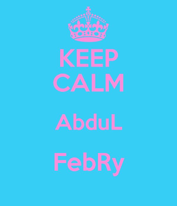 KEEP CALM AbduL FebRy
