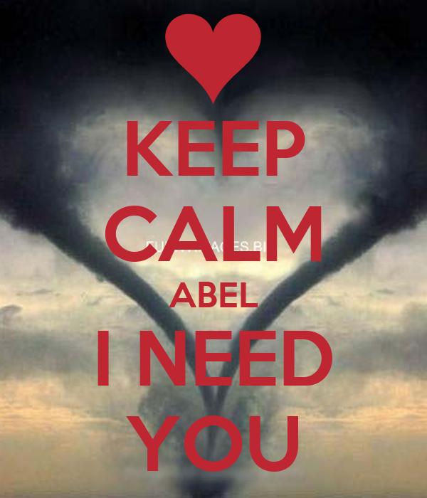 KEEP CALM ABEL I NEED YOU