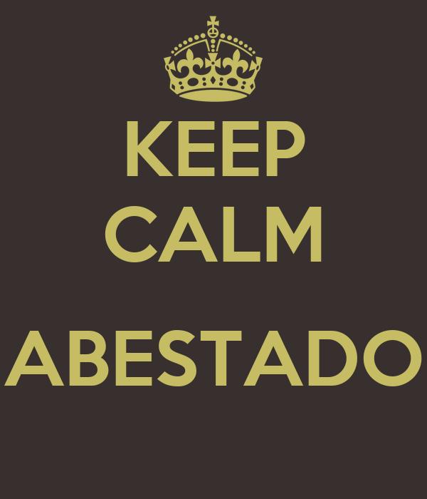 KEEP CALM  ABESTADO