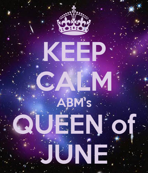 KEEP CALM ABM's QUEEN of JUNE