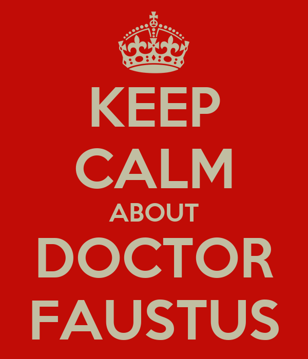 KEEP CALM ABOUT DOCTOR FAUSTUS