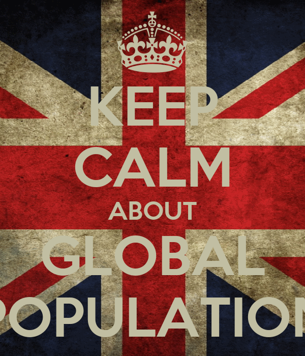 KEEP CALM ABOUT GLOBAL POPULATION