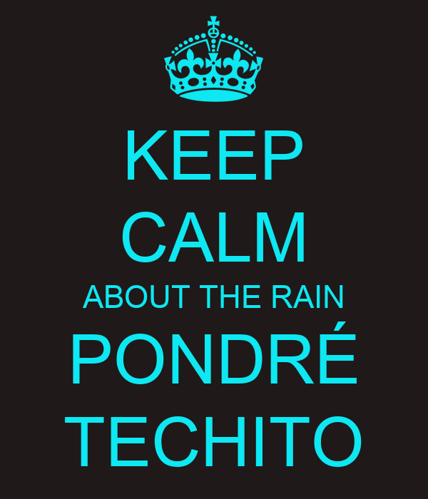 KEEP CALM ABOUT THE RAIN PONDRÉ TECHITO