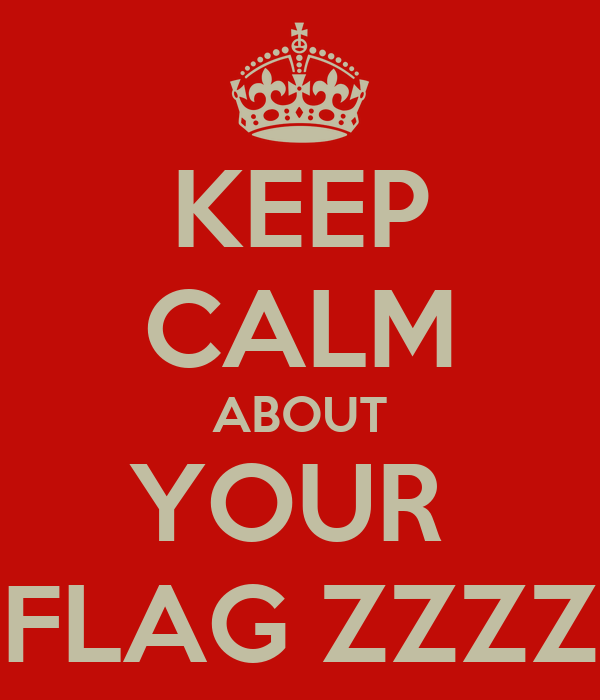 KEEP CALM ABOUT YOUR  FLAG ZZZZ