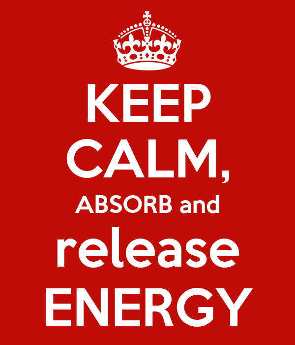 KEEP CALM, ABSORB and release ENERGY