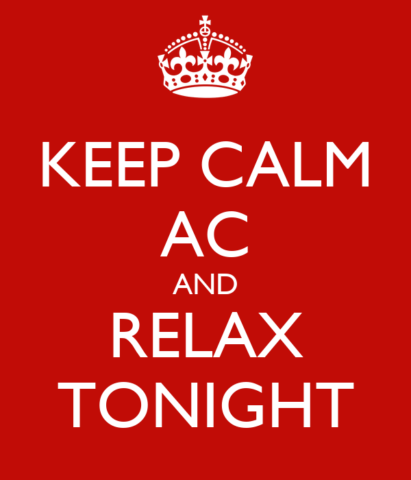 KEEP CALM AC AND RELAX TONIGHT