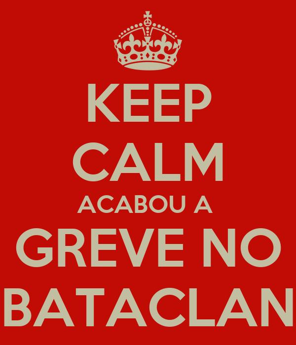 KEEP CALM ACABOU A  GREVE NO BATACLAN