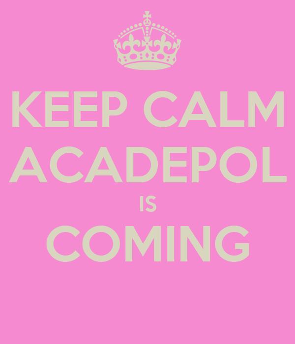 KEEP CALM ACADEPOL IS COMING