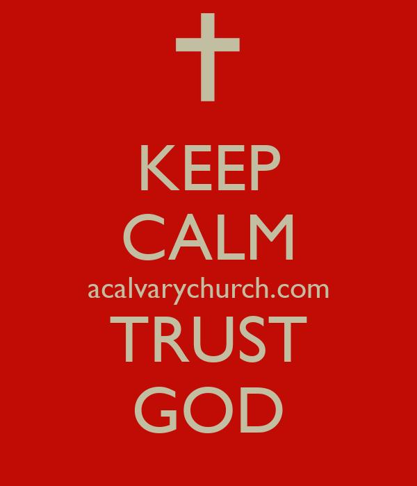 KEEP CALM acalvarychurch.com TRUST GOD