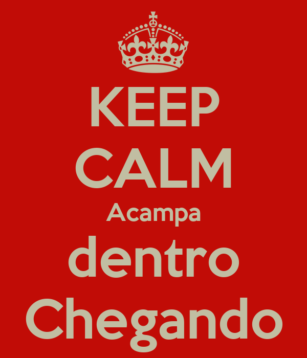 KEEP CALM Acampa dentro Chegando