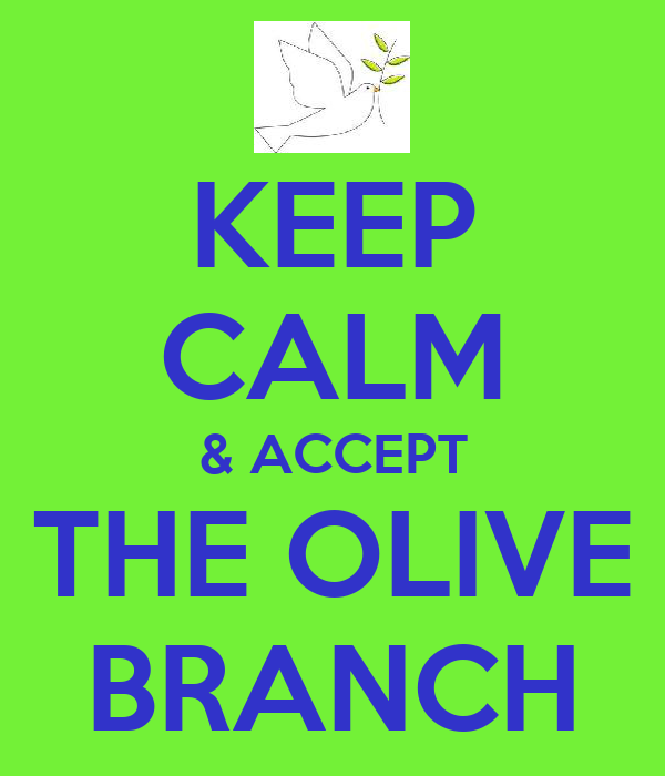 KEEP CALM & ACCEPT THE OLIVE BRANCH