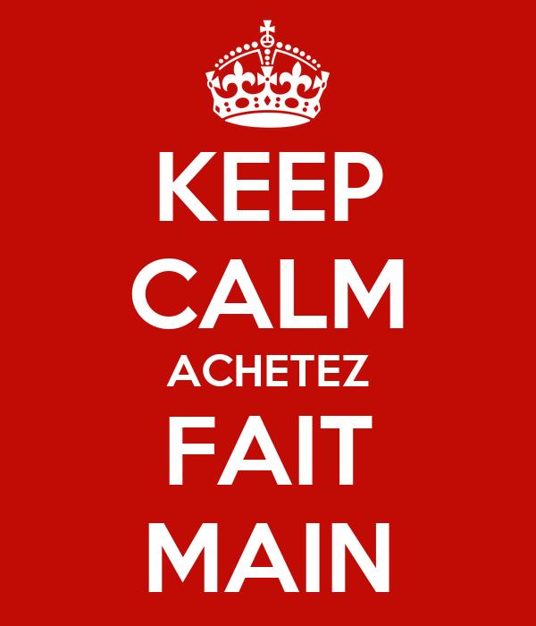 KEEP CALM ACHETEZ FAIT MAIN