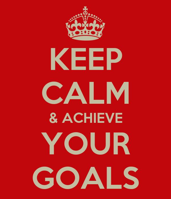 KEEP CALM & ACHIEVE YOUR GOALS