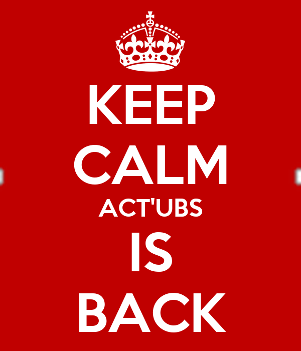 KEEP CALM ACT'UBS IS BACK