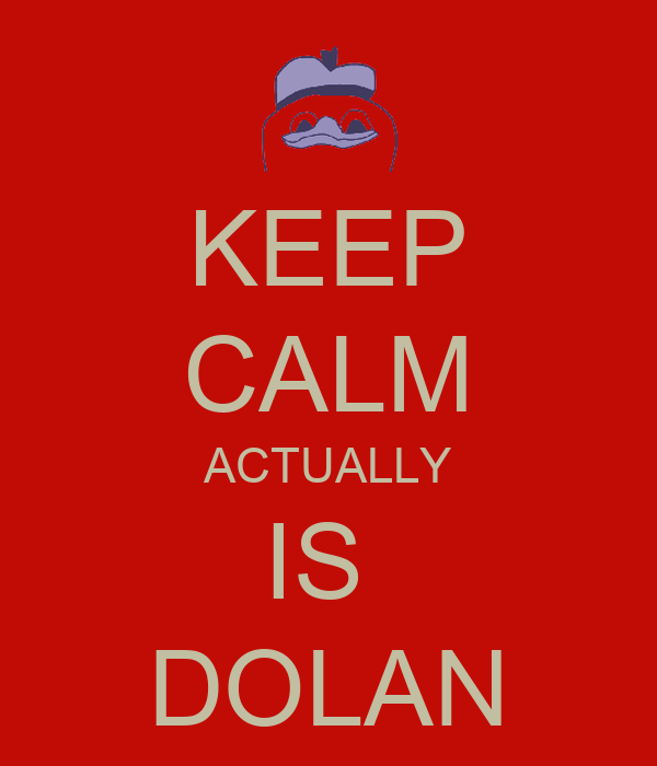 KEEP CALM ACTUALLY IS  DOLAN