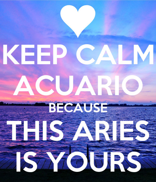 KEEP CALM ACUARIO BECAUSE THIS ARIES IS YOURS