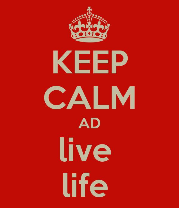 KEEP CALM AD live  life