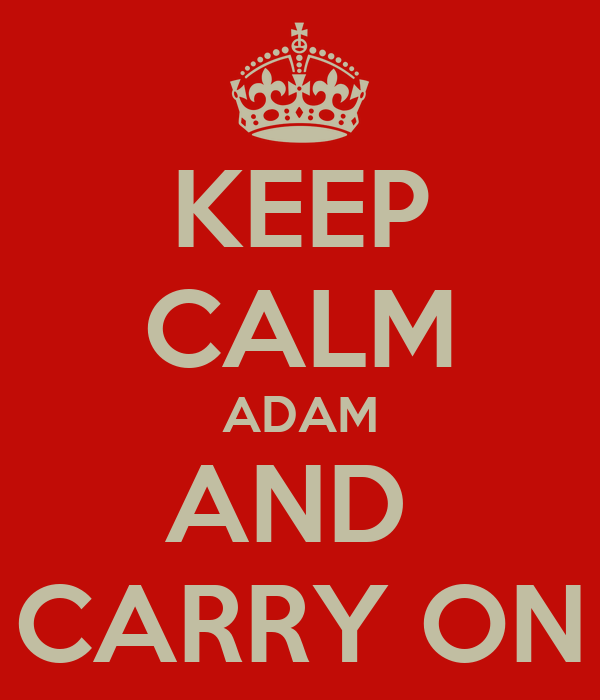 KEEP CALM ADAM AND  CARRY ON