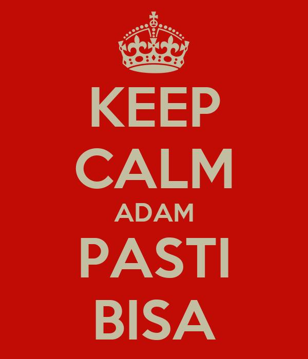 KEEP CALM ADAM PASTI BISA