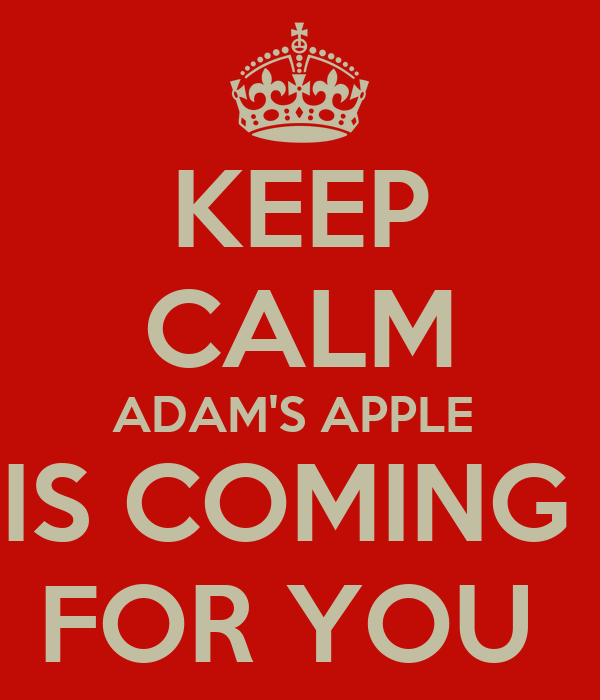 KEEP CALM ADAM'S APPLE  IS COMING  FOR YOU