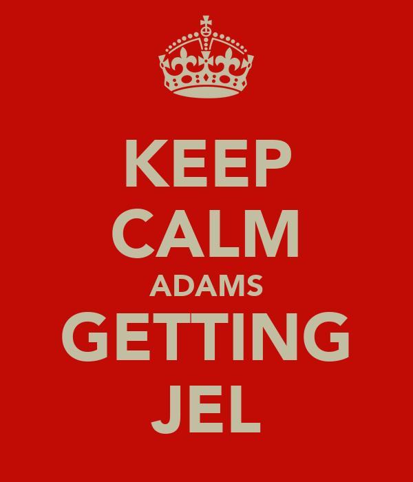 KEEP CALM ADAMS GETTING JEL