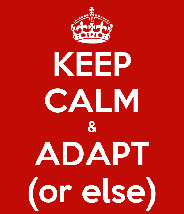 KEEP CALM & ADAPT (or else)
