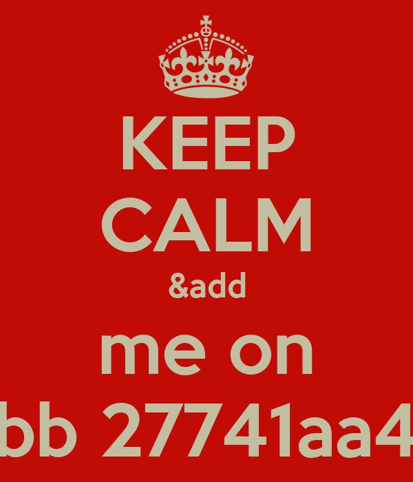 KEEP CALM &add me on bb 27741aa4