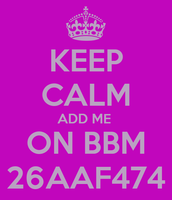 KEEP CALM ADD ME  ON BBM 26AAF474
