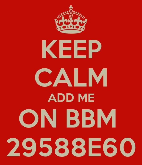 KEEP CALM ADD ME ON BBM  29588E60