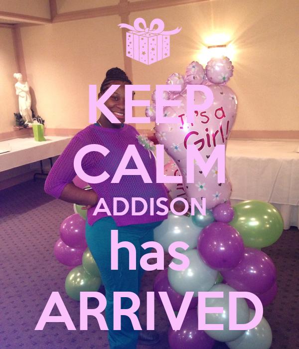 KEEP CALM ADDISON has ARRIVED
