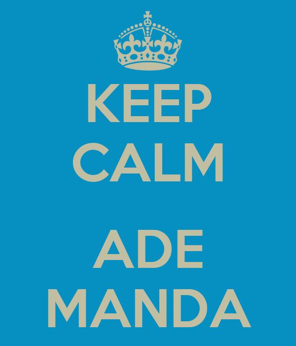 KEEP CALM  ADE MANDA