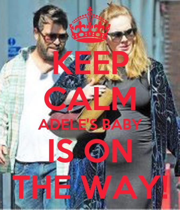 KEEP CALM ADELE'S BABY IS ON THE WAY!