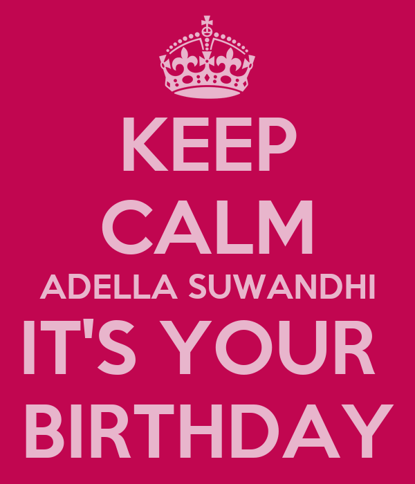KEEP CALM ADELLA SUWANDHI IT'S YOUR  BIRTHDAY