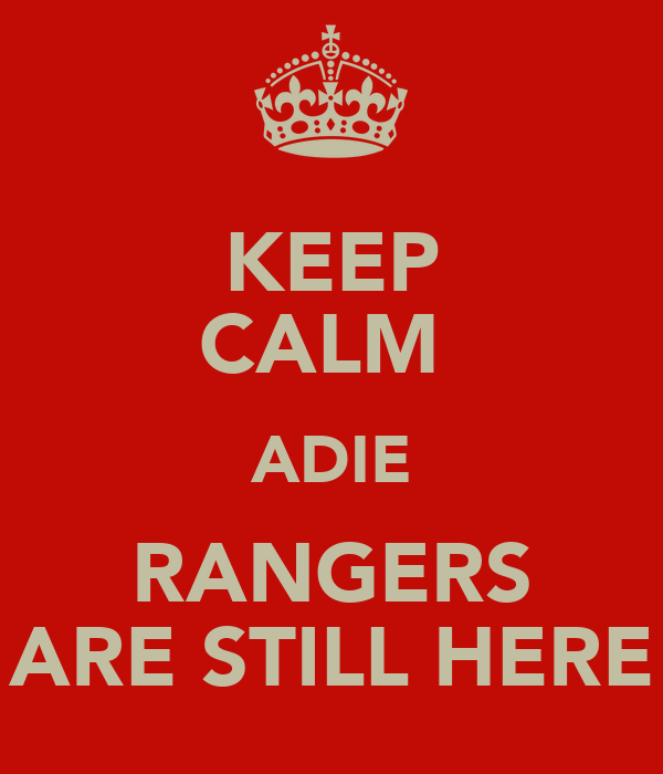 KEEP CALM  ADIE RANGERS ARE STILL HERE