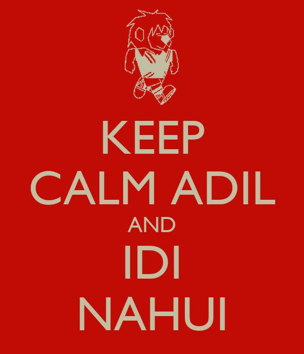 KEEP CALM ADIL AND IDI NAHUI