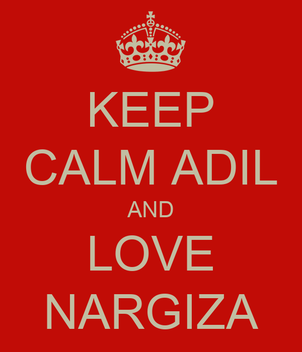 KEEP CALM ADIL AND LOVE NARGIZA