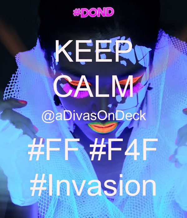 KEEP CALM @aDivasOnDeck #FF #F4F #Invasion