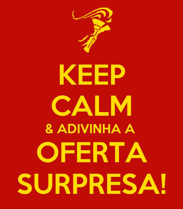 KEEP CALM & ADIVINHA A  OFERTA SURPRESA!