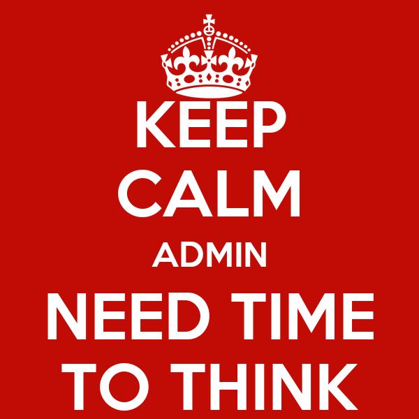 keep calm admin need time to think poster sharon jacob keep