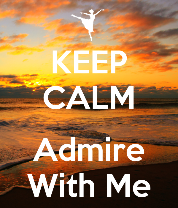 KEEP CALM  Admire With Me